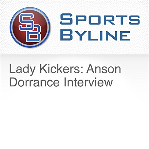 Lady Kickers: Anson Dorrance Interview audiobook cover art
