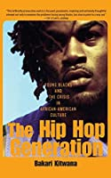 The Hip-Hop Generation: Young Blacks and the Crisis in African-American Culture by Bakari Kitwana(2003-04-24)