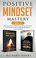 Positive Mindset Mastery 2 Books in 1: Develop a Positive Mindset and Attract the Life of Your Dreams + How to Stop Being Negative, Angry, and Mean