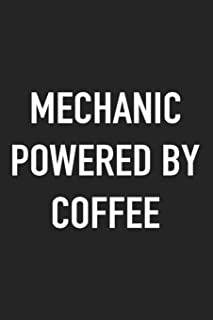 Mechanic Powered By Coffee: A 6x9 Inch Matte Softcover Journal Notebook With 120 Blank Lined Pages And A Funny Caffeine Loving Cover Slogan