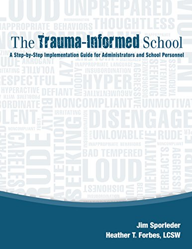 The Trauma Informed School A Step By Step Implementation Guide For Administrators And School Personnel