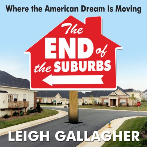 The End of the Suburbs     Where the American Dream is Moving              By:                                                                                                                                 Leigh Gallagher                               Narrated by:                                                                                                                                 Jessica Geffen                      Length: 7 hrs and 33 mins     69 ratings     Overall 4.0