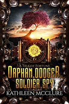 Orphan, Dodger, Soldier, Spy (Tales of Fortune Book 1) by [Kathleen McClure]