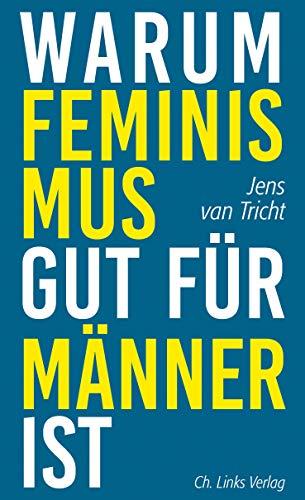 Warum Feminismus gut für Männer ist: Aus dem Niederländischen von Christina Brunnenkamp und Isabel Hessel