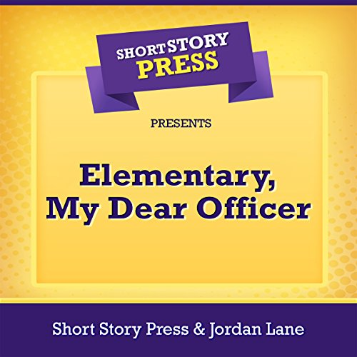 Short Story Press Presents Elementary, My Dear Officer Titelbild