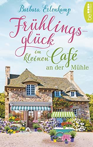 Frühlingsglück im kleinen Café an der Mühle (Café-Liebesroman zum Wohlfühlen 3)