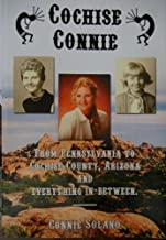 Cochise Connie: From Pennsylvania to Cochise County, Arizona and Everything In-between