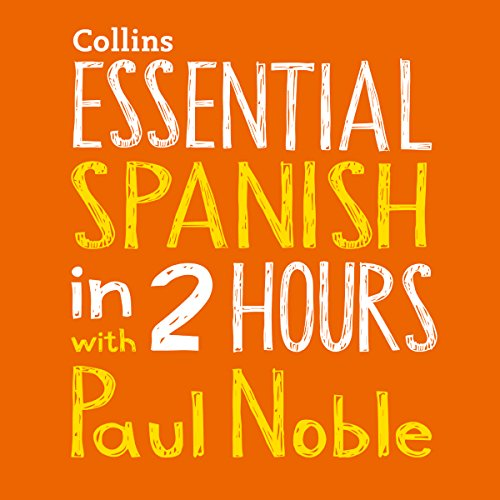 Essential Spanish in 2 Hours with Paul Noble audiobook cover art