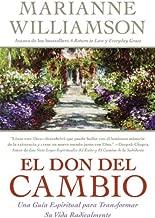 Don del Cambio, El: Una Guia Espiritual para Transformar Su Vida Radicalmente (Spanish Edition)