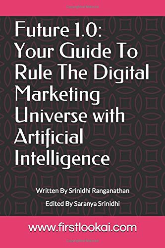 Future 1.0: Your Guide To Rule The Digital Marketing Universe with Artificial Intelligence: The Future is Now