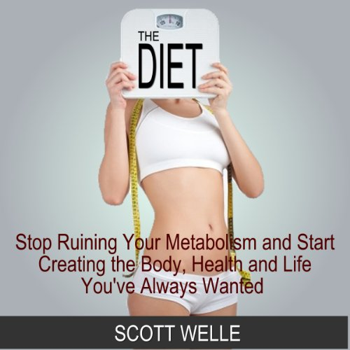 The Diet: Stop Ruining Your Metabolism and Start Creating the Body, Health, and Life You've Always Wanted audiobook cover art