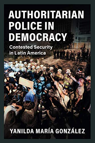 Compare Textbook Prices for Authoritarian Police in Democracy Cambridge Studies in Comparative Politics  ISBN 9781108820745 by González, Yanilda María