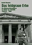 Das feldgraue Erbe: Die Wehrmachtseinflüsse im Militär der SBZ/DDR (1948/49-1989) (Militärgeschichte der DDR)