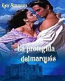 La protegida del marqués (Spanish Edition)