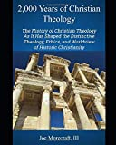 2,000 Years of Christian Theology: The History of Christian Theology As It Has Shaped the Distinctive Theology, Ethics, and Worldview of Historic Christianity