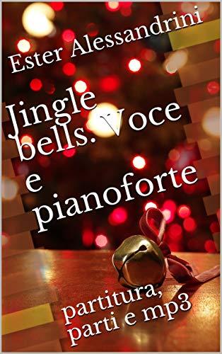 Jingle bells. Voce e pianoforte: partitura, parti e mp3 (Italian Edition)