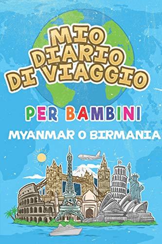 Mio Diario Di Viaggio Per Bambini Myanmar o Birmania: 6x9 Diario di viaggio e di appunti per bambini I Completa e disegna I Con suggerimenti I Regalo ... per le tue vacanze in Myanmar o Birmania