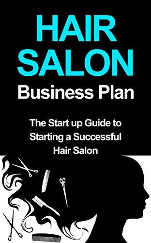 Amazon Com Hair Salon Business Plan The Startup Guide To Starting A Successful Hair Salon Hair Salon Marketing Hair Salon Profits Ebook Bronzo Marc Kindle Store