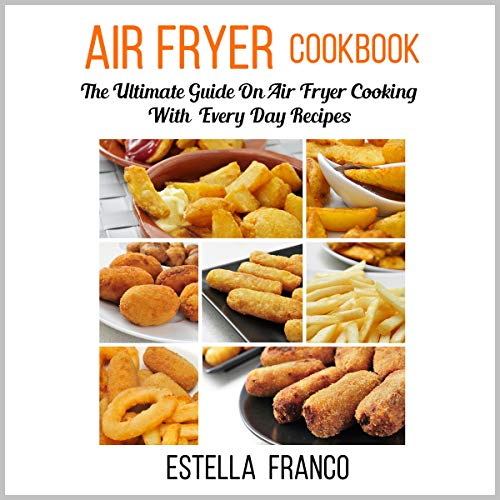 Air Fryer Cookbook: The Ultimate Guide on Air Fryer Cooking with Everyday Recipes cover art