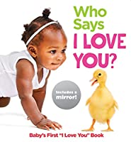 "Who Says I Love You?: Baby's First ""I Love You"" Book (Highlights Baby Mirror Board Books)"