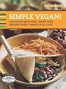 Good housekeeping simple vegan delicious meat free dairy free product description whether youre embracing a vegan lifestyle adding a few vegan dishes to your meal plan or cooking for a guest this book is your road forumfinder Images