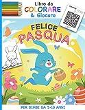 Libro da Colorare & Giocare Felice Pasqua: Per Bimbi da 5-10 Anni