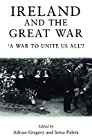 Ireland and the Great War: A War to Unite Us All?