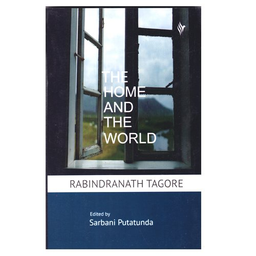 Rabindranath Tagore The Home and The World : A Critical Anthology
