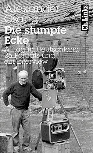 Die stumpfe Ecke: Alltag in Deutschland 25 Porträts und ein Interview (Literarische Publizistik)