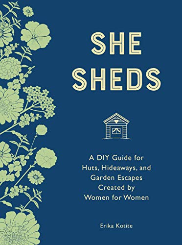 She Sheds (mini edition): A DIY Guide for Huts, Hideaways, and Garden Escapes Created by Women for Women