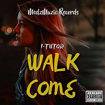 Walk Come