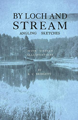 By Loch and Stream - Angling Sketches - With Sixteen Illustrations (English Edition)