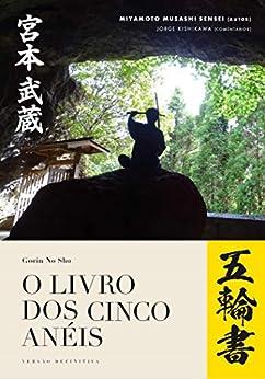 O Livro dos Cinco Anéis: Gorin no Sho (Portuguese Edition) by [Miyamoto Musashi, Jorge Kishikawa, Mika Kishikawa]