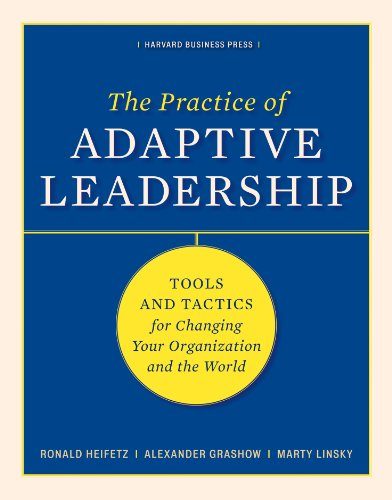 The Practice of Adaptive Leadership: Tools and Tactics for Changing Your Organization and the World (English Edition)