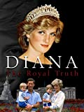 Diana: The Royal Truth