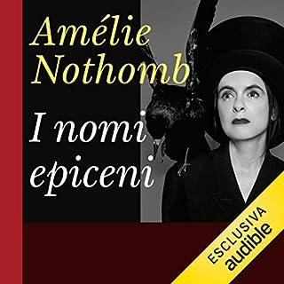 I nomi epiceni                   Di:                                                                                                                                 Amélie Nothomb                               Letto da:                                                                                                                                 Tamara Fagnocchi                      Durata:  2 ore e 27 min     136 recensioni     Totali 4,1