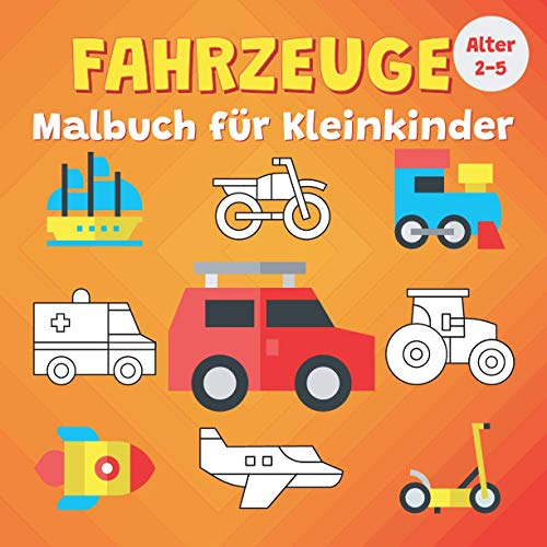 Fahrzeuge Malbuch für Kleinkinder Alter 2-5: Autos LKW Schiffe Fahrräder Hubschrauber Malvorlagen für Jungen und Mädchen (Geschenkideen für Kinder)