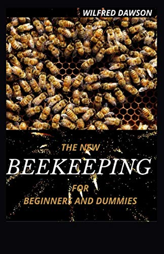 THE NEW BEEKEEPING FOR BEGINNERS AND DUMMIES: All You Need to Make Your Hive Thrive!