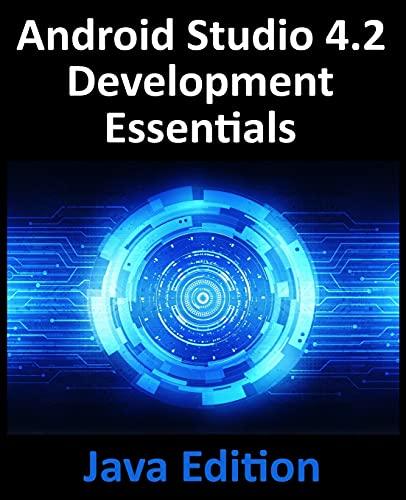 Android Studio 4.2 Development Essentials - Java Edition: Developing Android Apps Using Android Studio 4.2, Java and Android Jetpack