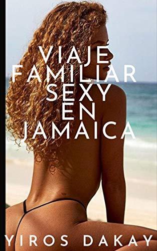 Viaje familiar sexy en Jamaica: Una novela muy erótica y sexy.
