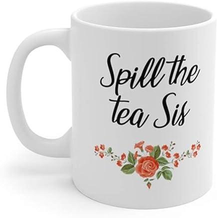 c7f9f27b8ae AliceHitMood - Spill The Tea Sis Mug | Funny Mug | That's The Tea Sis Mug