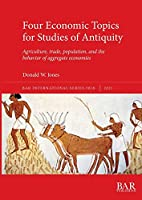 Four Economic Topics for Studies of Antiquity: Agriculture, trade, population, and the behavior of aggregate economies (International)