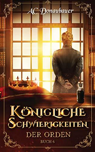 Königliche Schwierigkeiten: Der Orden - Buch 6
