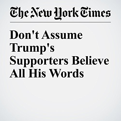 Don't Assume Trump's Supporters Believe All His Words audiobook cover art