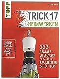Trick 17 - Heimwerken: 222 geniale Lifehacks für alle Tüftler und Baumeister
