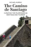 The Camino de Santiago: Curating the Pilgrimage as Heritage and Tourism (English Edition)