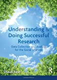 Understanding and Doing Successful Research: Data Collection and Analysis for the Social Sciences