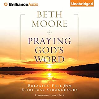 Praying God's Word     Breaking Free from Spiritual Strongholds              By:                                                                                                                                 Beth Moore                               Narrated by:                                                                                                                                 Joyce Bean                      Length: 10 hrs and 53 mins     260 ratings     Overall 4.5
