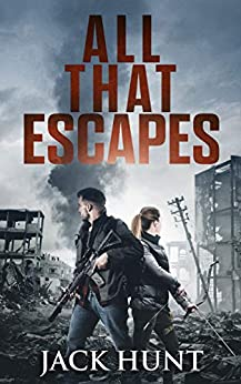 All That Escapes: A Post-Apocalyptic EMP Survival Thriller (Lone Survivor Book 3) by [Jack Hunt]