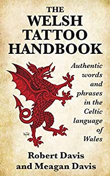 The Welsh Tattoo Handbook  Authentic Words and Phrases in the Celtic Language of Wales